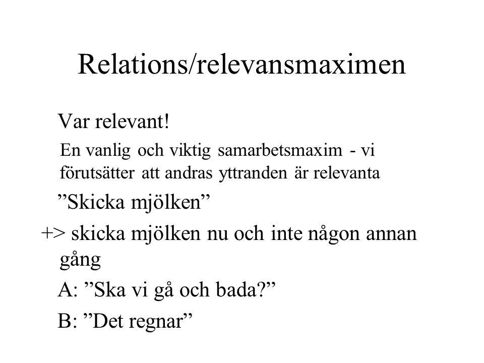 """Relations/relevansmaximen Var relevant! En vanlig och viktig samarbetsmaxim - vi förutsätter att andras yttranden är relevanta """"Skicka mjölken"""" +> ski"""