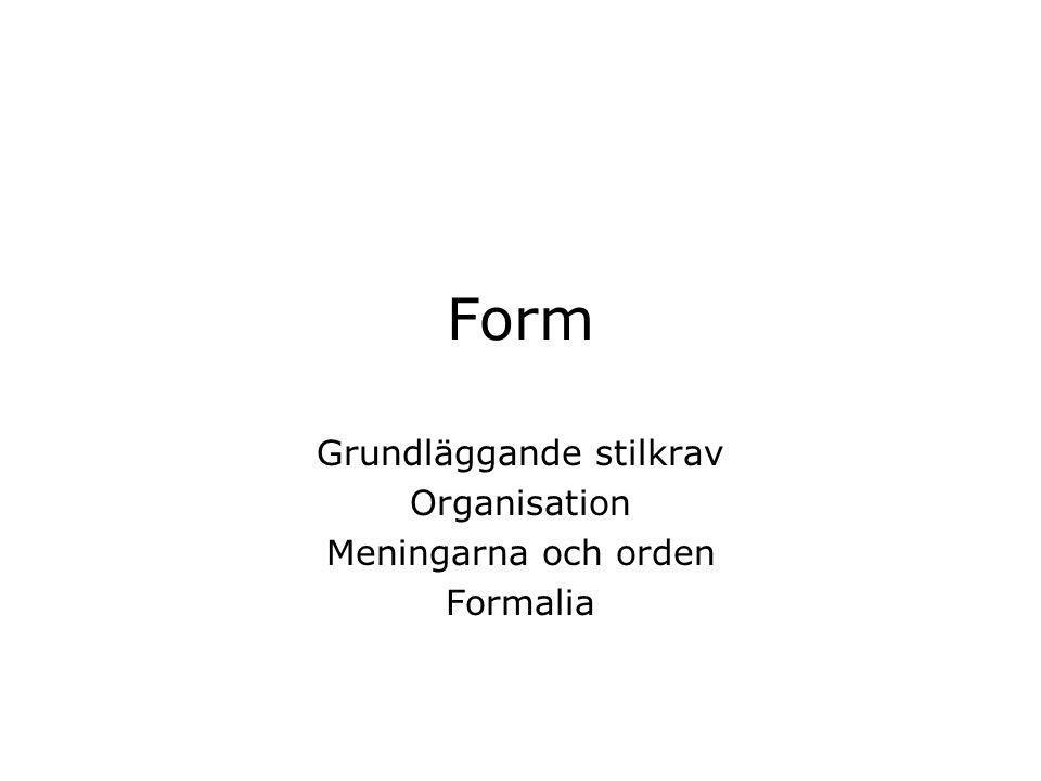 Form Grundläggande stilkrav Organisation Meningarna och orden Formalia