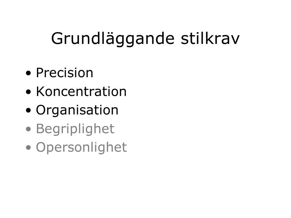 Grundläggande stilkrav Precision Koncentration Organisation Begriplighet Opersonlighet