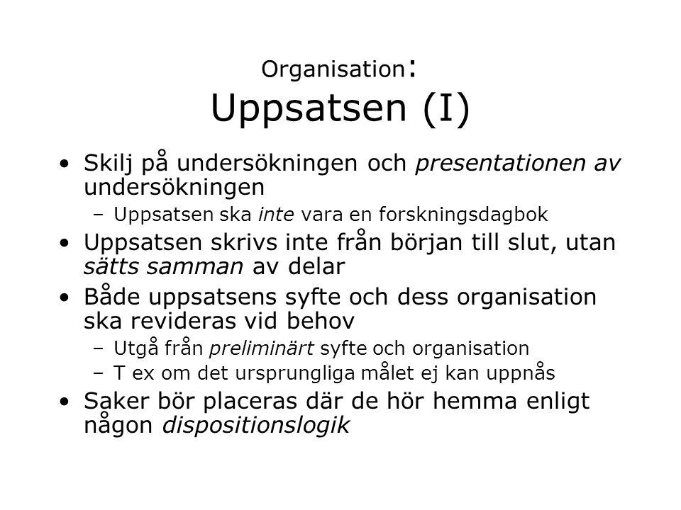 Organisation : Uppsatsen (I) Skilj på undersökningen och presentationen av undersökningen –Uppsatsen ska inte vara en forskningsdagbok Uppsatsen skriv