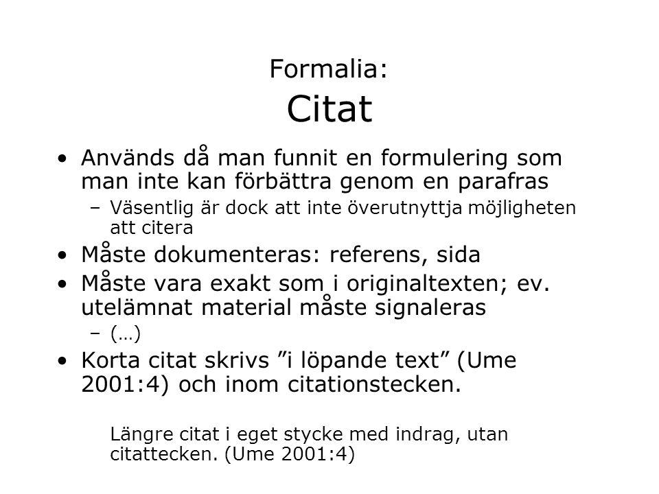 Formalia: Citat Används då man funnit en formulering som man inte kan förbättra genom en parafras –Väsentlig är dock att inte överutnyttja möjligheten