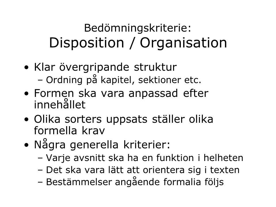 Bedömningskriterie: Disposition / Organisation Klar övergripande struktur –Ordning på kapitel, sektioner etc. Formen ska vara anpassad efter innehålle