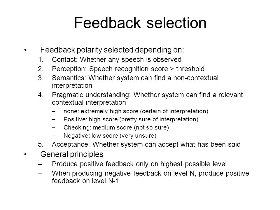 Feedback selection Feedback polarity selected depending on: 1.Contact: Whether any speech is observed 2.Perception: Speech recognition score > thresho