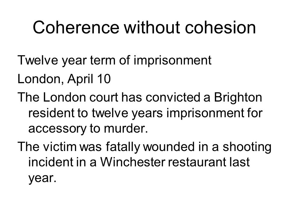 Coherence without cohesion Twelve year term of imprisonment London, April 10 The London court has convicted a Brighton resident to twelve years imprisonment for accessory to murder.
