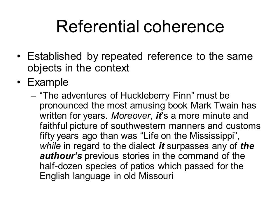 "Referential coherence Established by repeated reference to the same objects in the context Example –""The adventures of Huckleberry Finn"" must be prono"