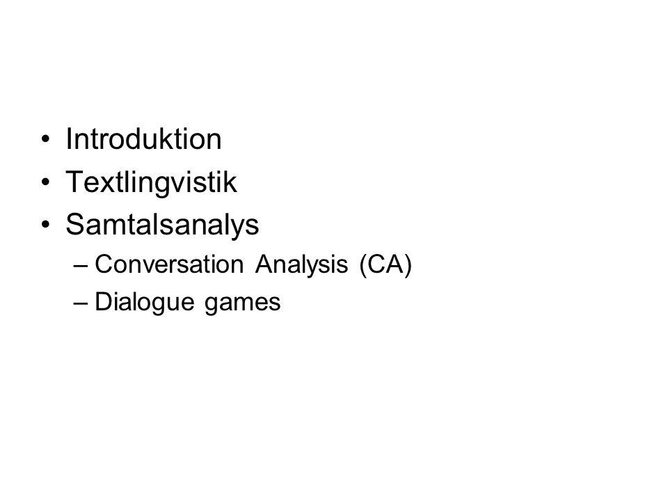 Introduktion Textlingvistik Samtalsanalys –Conversation Analysis (CA) –Dialogue games