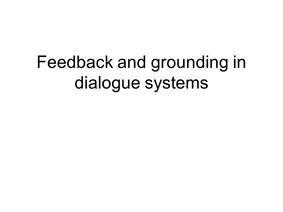 Feedback and grounding in dialogue systems