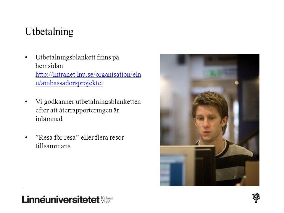 Utbetalning Utbetalningsblankett finns på hemsidan http://intranet.lnu.se/organisation/eln u/ambassadorsprojektet http://intranet.lnu.se/organisation/eln u/ambassadorsprojektet Vi godkänner utbetalningsblanketten efter att återrapporteringen är inlämnad Resa för resa eller flera resor tillsammans