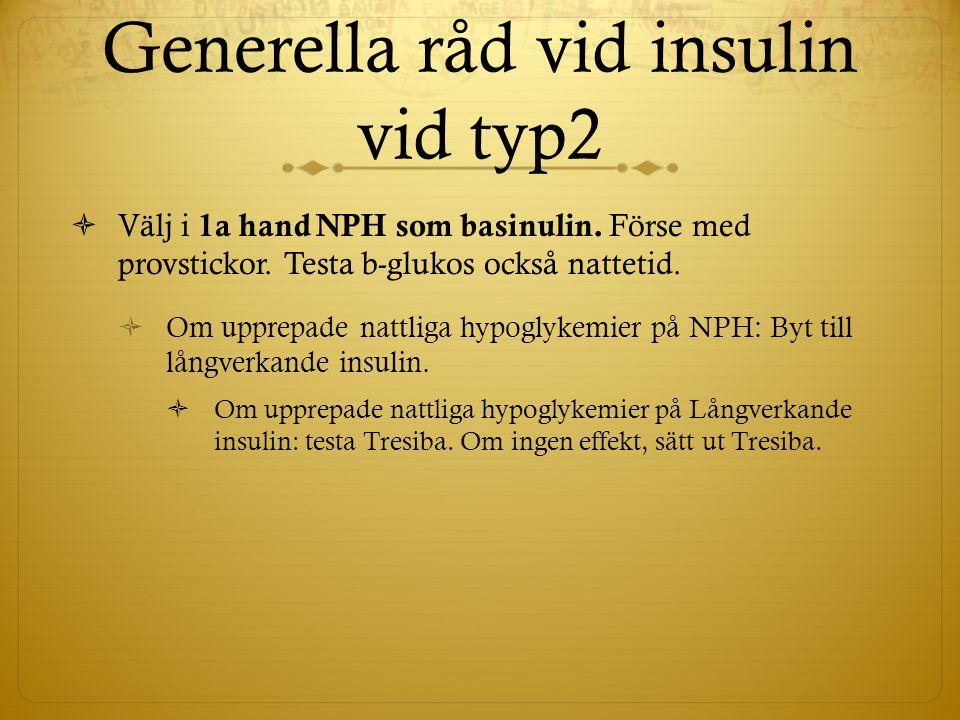 Generella råd vid insulin vid typ2  Välj i 1a hand NPH som basinulin. Förse med provstickor. Testa b-glukos också nattetid.  Om upprepade nattliga h