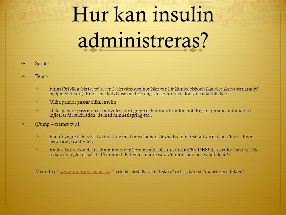 Hur kan insulin administreras?  Spruta  Penna  Finns förfyllda (skrivs på recept)/flergångspennor (skrivs på hjälpmedelskort) (kanyler skrivs serpa