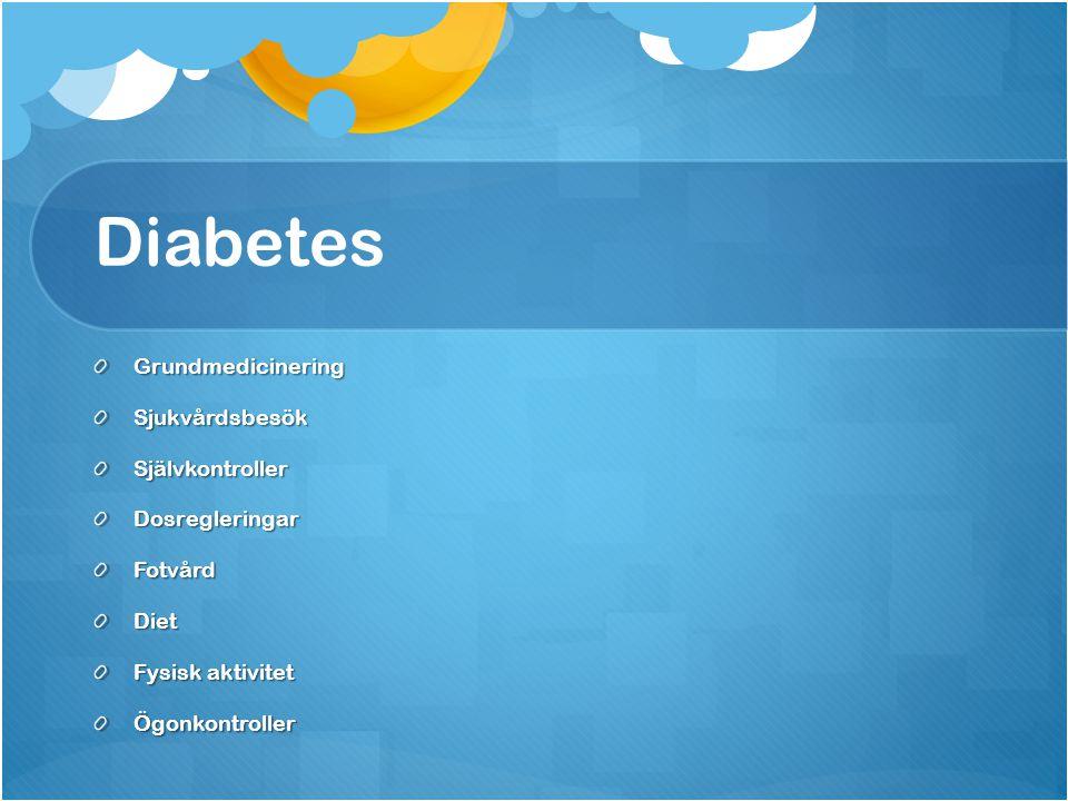 Diabetes GrundmedicineringSjukvårdsbesökSjälvkontrollerDosregleringarFotvårdDiet Fysisk aktivitet Ögonkontroller