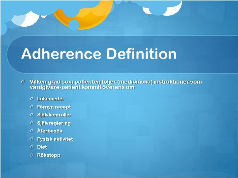 Adherence Definition Vilken grad som patienten följer (medicinska) instruktioner som vårdgivare-patient kommit överens om Läkemedel Förnya recept Själ