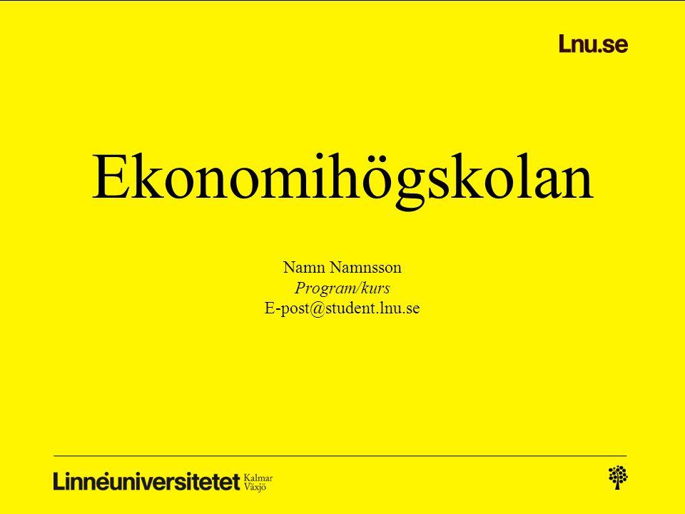 Ekonomihögskolan Namn Namnsson Program/kurs E-post@student.lnu.se
