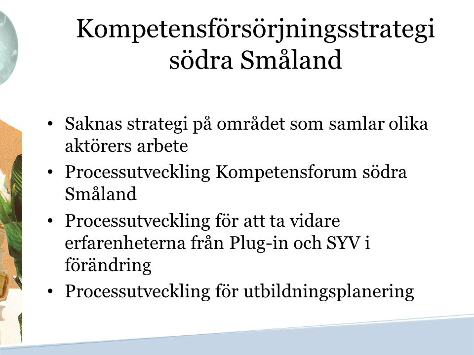 Kompetensförsörjningsstrategi södra Småland Saknas strategi på området som samlar olika aktörers arbete Processutveckling Kompetensforum södra Småland