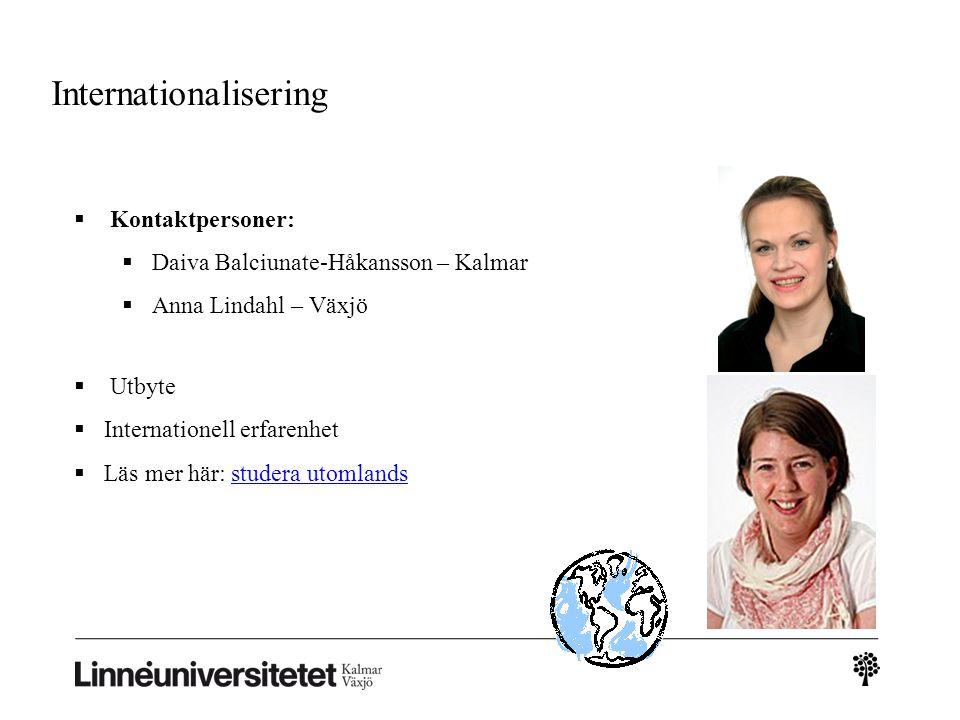  Kontaktpersoner:  Daiva Balciunate-Håkansson – Kalmar  Anna Lindahl – Växjö  Utbyte  Internationell erfarenhet  Läs mer här: studera utomlandsstudera utomlands Internationalisering