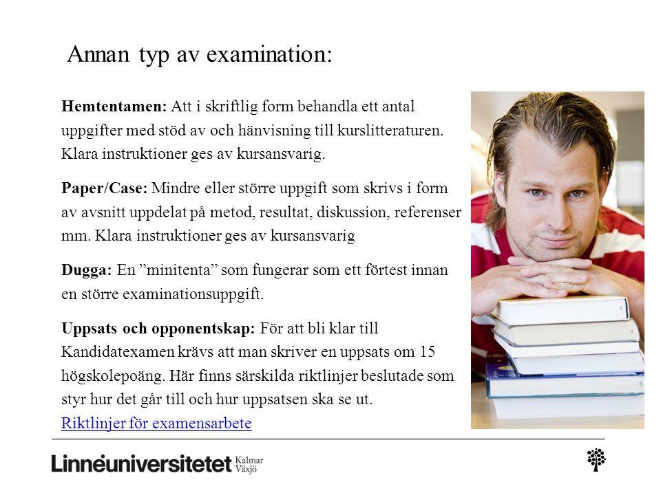 Annan typ av examination: Hemtentamen: Att i skriftlig form behandla ett antal uppgifter med stöd av och hänvisning till kurslitteraturen.