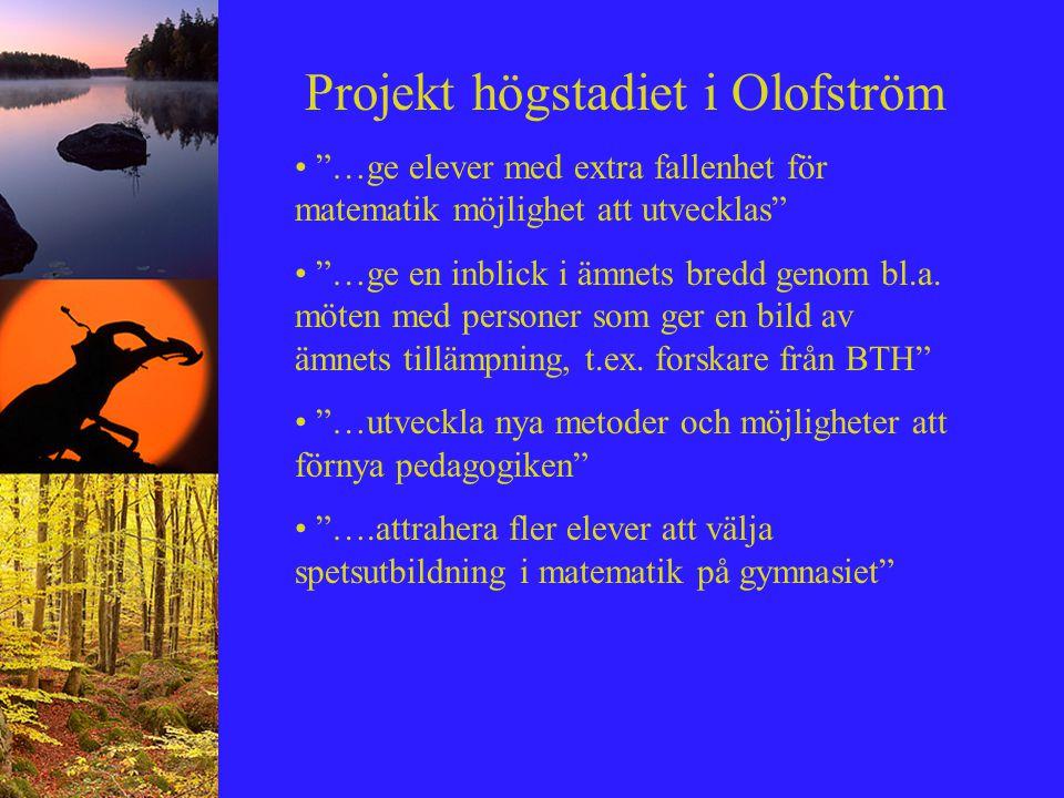 """Projekt högstadiet i Olofström """"…ge elever med extra fallenhet för matematik möjlighet att utvecklas"""" """"…ge en inblick i ämnets bredd genom bl.a. möten"""