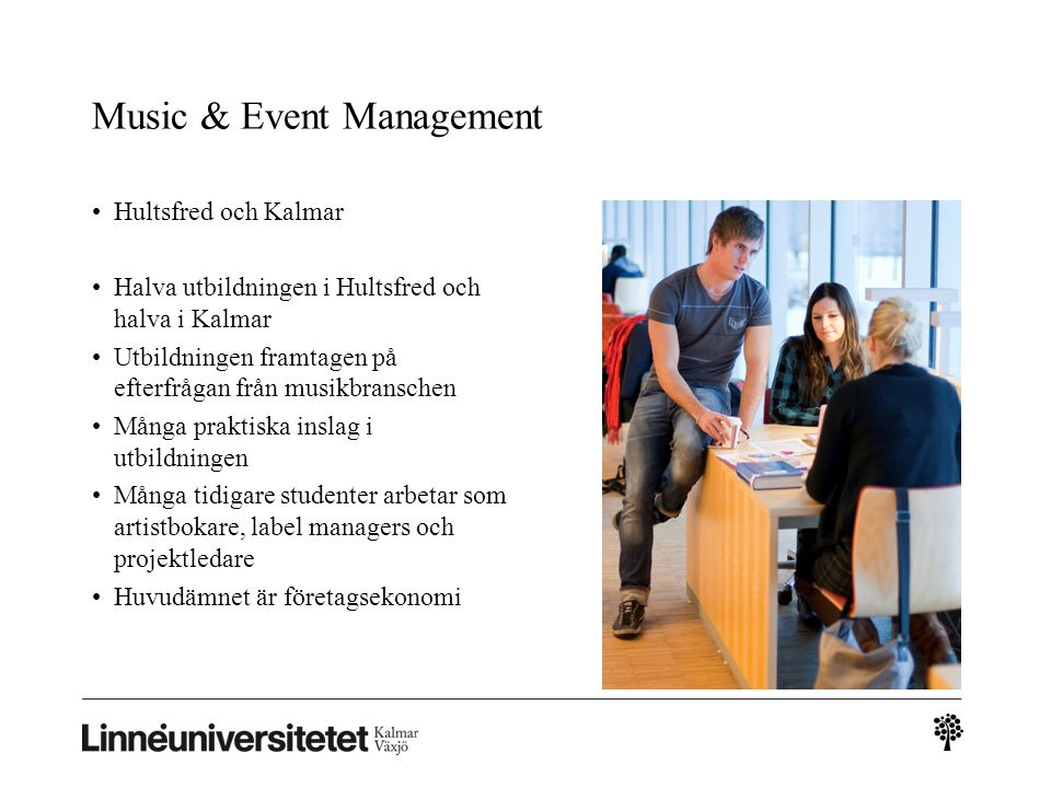 Music & Event Management Hultsfred och Kalmar Halva utbildningen i Hultsfred och halva i Kalmar Utbildningen framtagen på efterfrågan från musikbransc