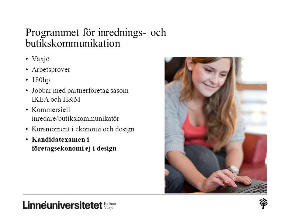 Programmet för inrednings- och butikskommunikation Växjö Arbetsprover 180hp Jobbar med partnerföretag såsom IKEA och H&M Kommersiell inredare/butiksko