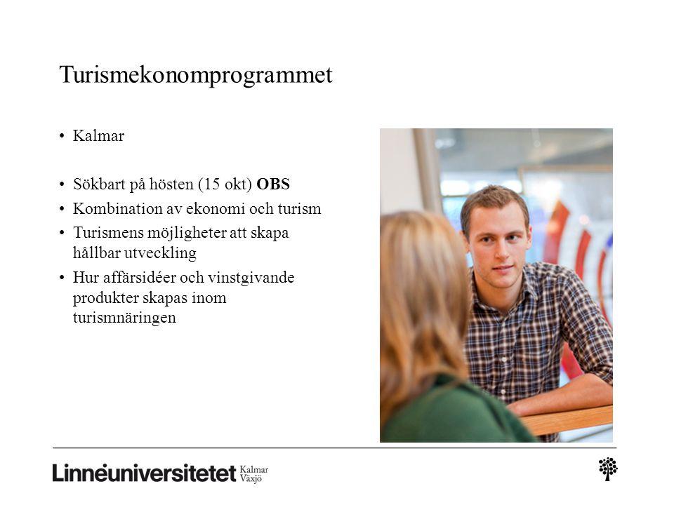 Turismekonomprogrammet Kalmar Sökbart på hösten (15 okt) OBS Kombination av ekonomi och turism Turismens möjligheter att skapa hållbar utveckling Hur