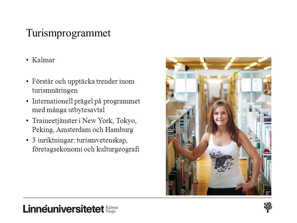 Turismprogrammet Kalmar Förstår och upptäcka trender inom turismnäringen Internationell prägel på programmet med många utbytesavtal Traineetjänster i