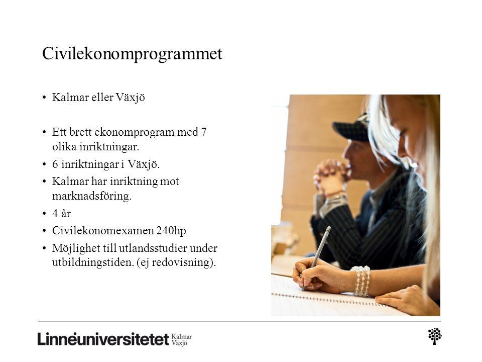 Civilekonomprogrammet Kalmar eller Växjö Ett brett ekonomprogram med 7 olika inriktningar. 6 inriktningar i Växjö. Kalmar har inriktning mot marknadsf