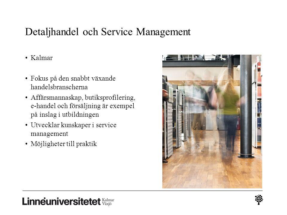 Detaljhandel och Service Management Kalmar Fokus på den snabbt växande handelsbranscherna Affärsmannaskap, butiksprofilering, e-handel och försäljning