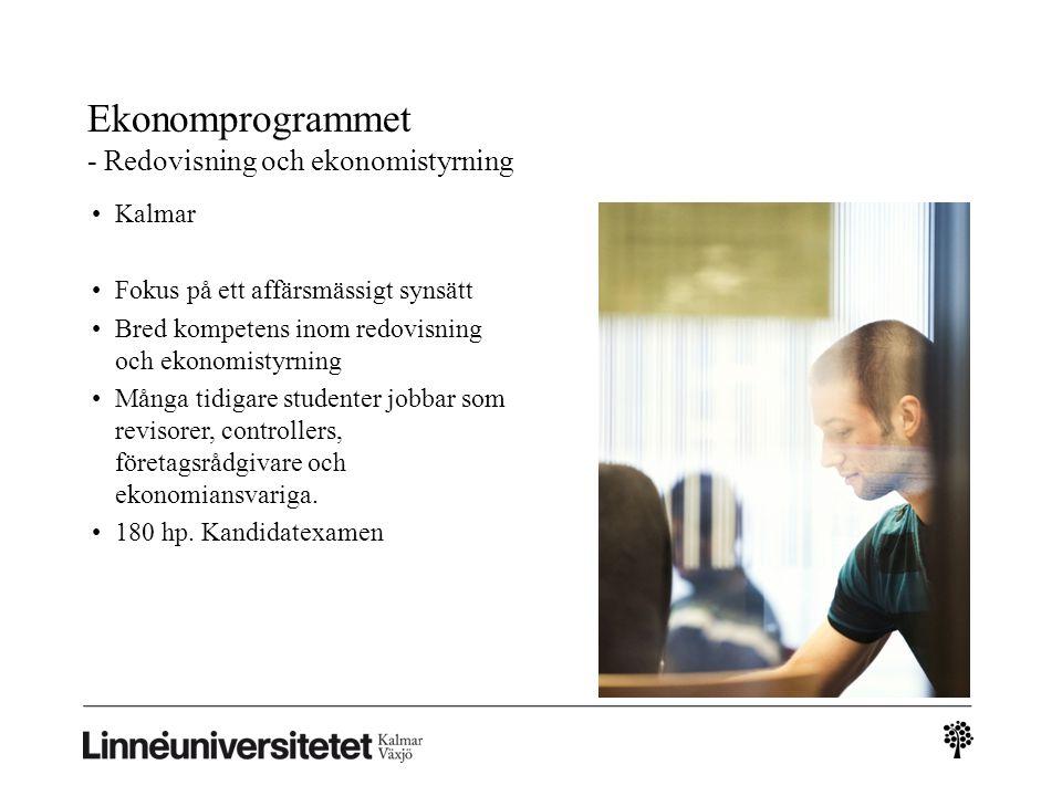 Ekonomprogrammet - Redovisning och ekonomistyrning Kalmar Fokus på ett affärsmässigt synsätt Bred kompetens inom redovisning och ekonomistyrning Många