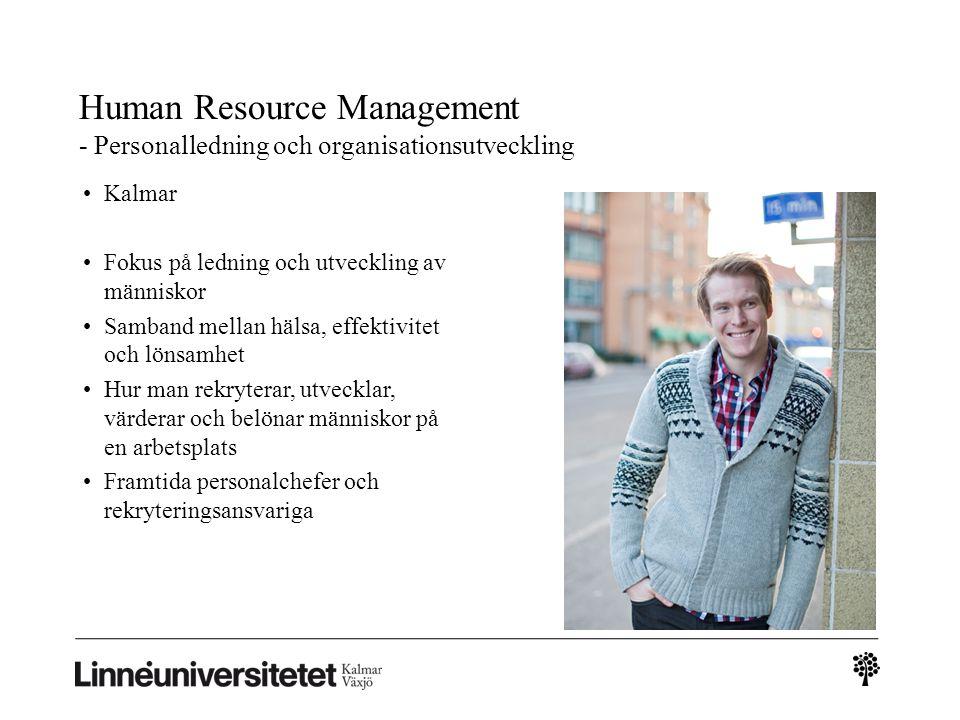 Human Resource Management - Personalledning och organisationsutveckling Kalmar Fokus på ledning och utveckling av människor Samband mellan hälsa, effe