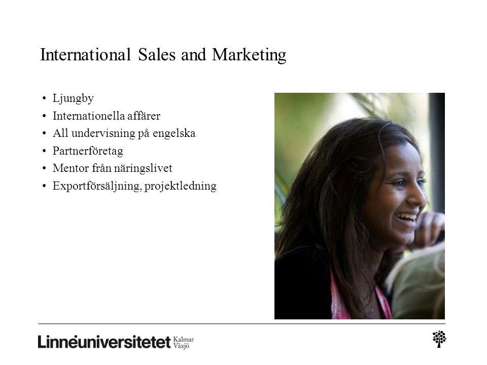 International Sales and Marketing Ljungby Internationella affärer All undervisning på engelska Partnerföretag Mentor från näringslivet Exportförsäljni