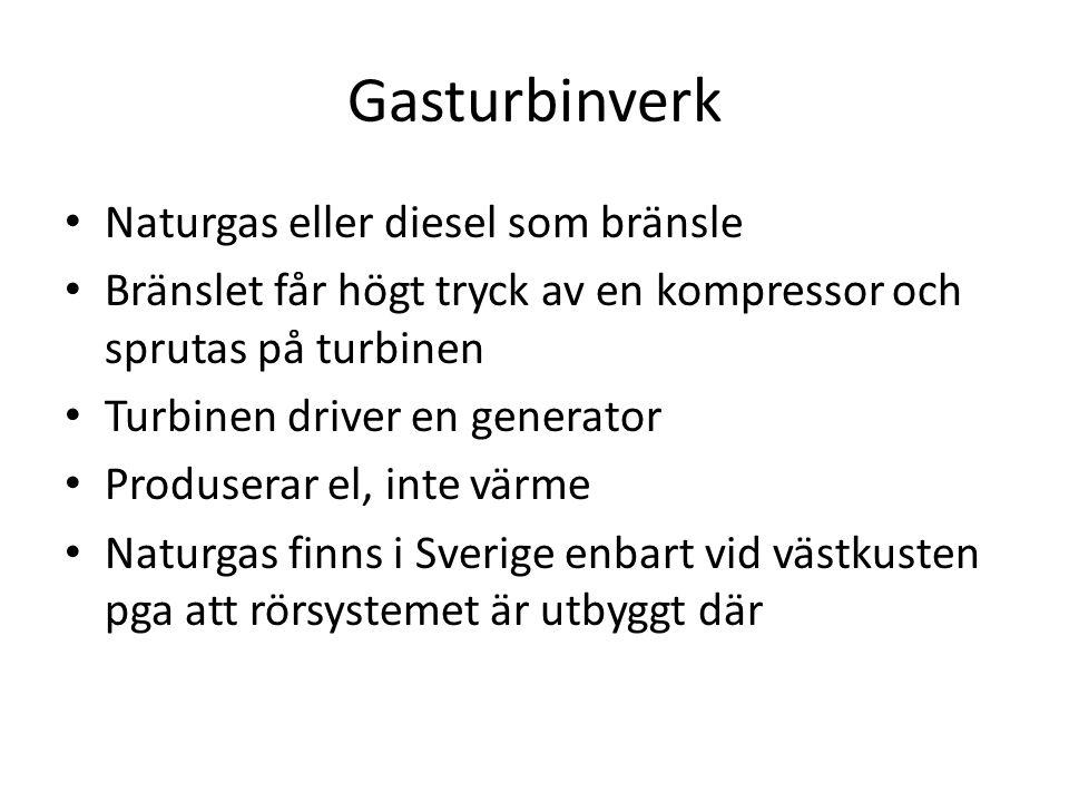 Gaskombiverk Som gasturbinverk men de varma rökgaserna används för att värma vatten till ånga Ångan driver en turbin som driver en generator Resten av värmen värmer vatten till fjärrvärmenätet