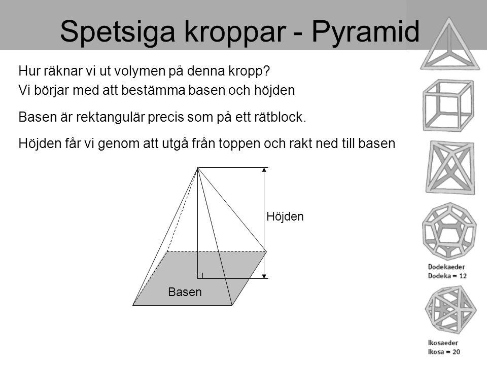 Spetsiga kroppar - Pyramid Hur räknar vi ut volymen på denna kropp? Vi börjar med att bestämma basen och höjden Basen är rektangulär precis som på ett