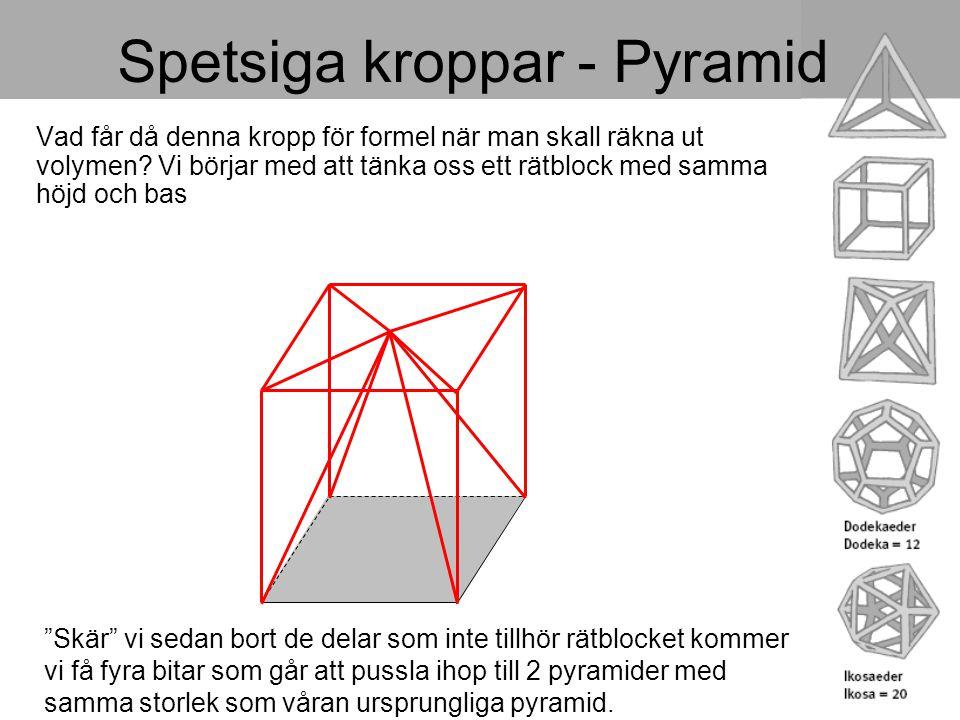 Spetsiga kroppar - Pyramid Vad får då denna kropp för formel när man skall räkna ut volymen? Vi börjar med att tänka oss ett rätblock med samma höjd o