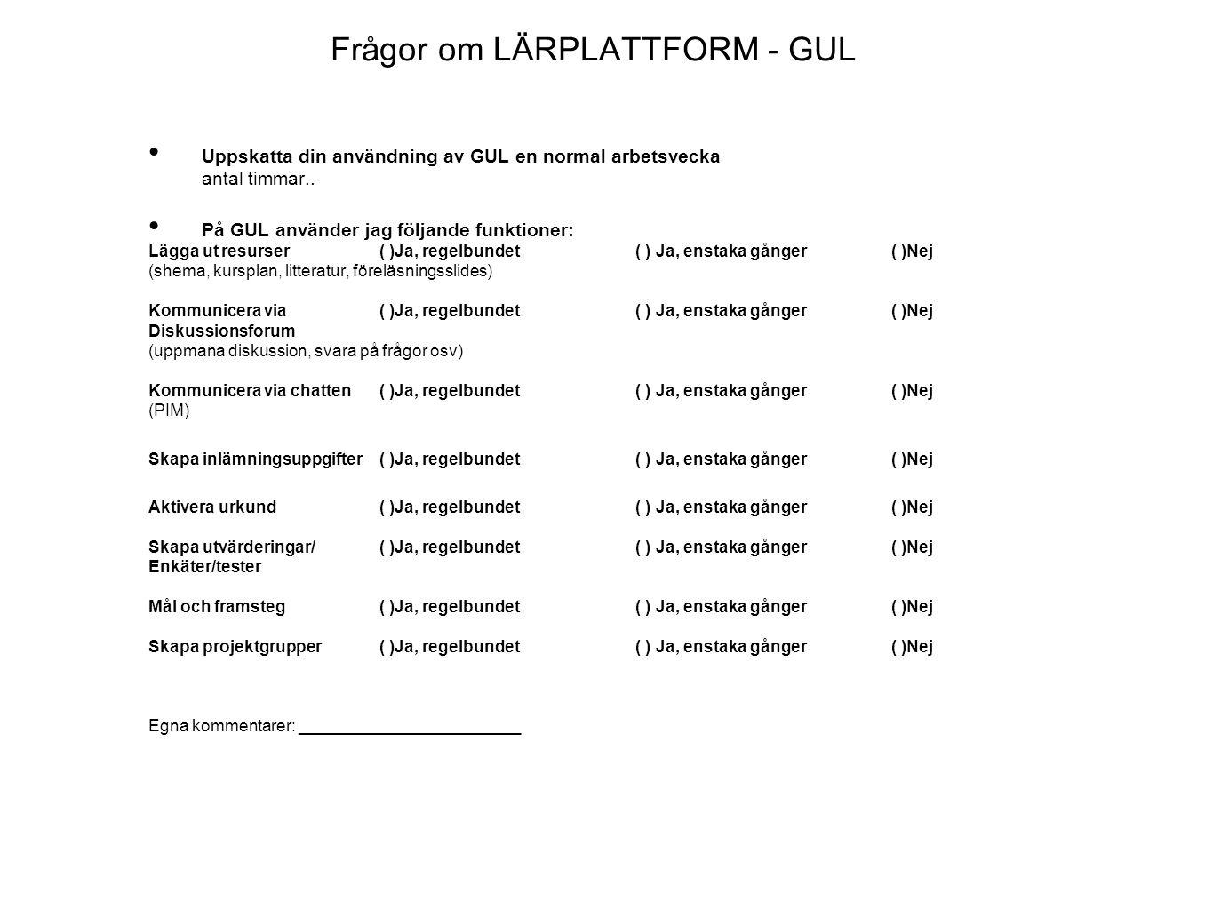 Frågor om LÄRPLATTFORM - GUL Uppskatta din användning av GUL en normal arbetsvecka antal timmar.. På GUL använder jag följande funktioner: Lägga ut re
