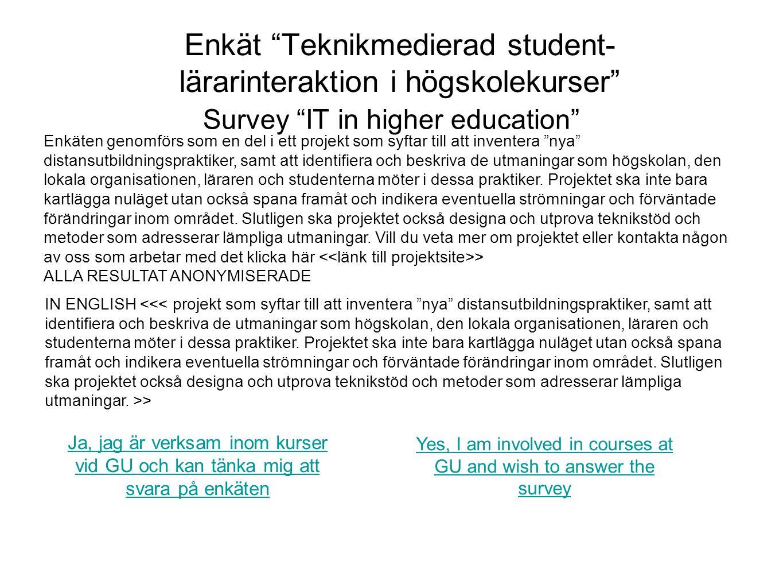 """Enkät """"Teknikmedierad student- lärarinteraktion i högskolekurser"""" Survey """"IT in higher education"""" Ja, jag är verksam inom kurser vid GU och kan tänka"""