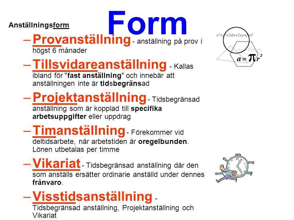 Form Anställningsform –Provanställning - anställning på prov i högst 6 månader –Tillsvidareanställning - Kallas ibland för