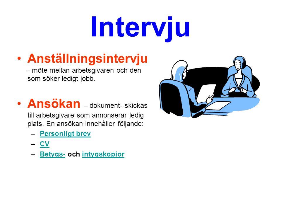 Intervju Anställningsintervju - möte mellan arbetsgivaren och den som söker ledigt jobb. Ansökan – dokument- skickas till arbetsgivare som annonserar