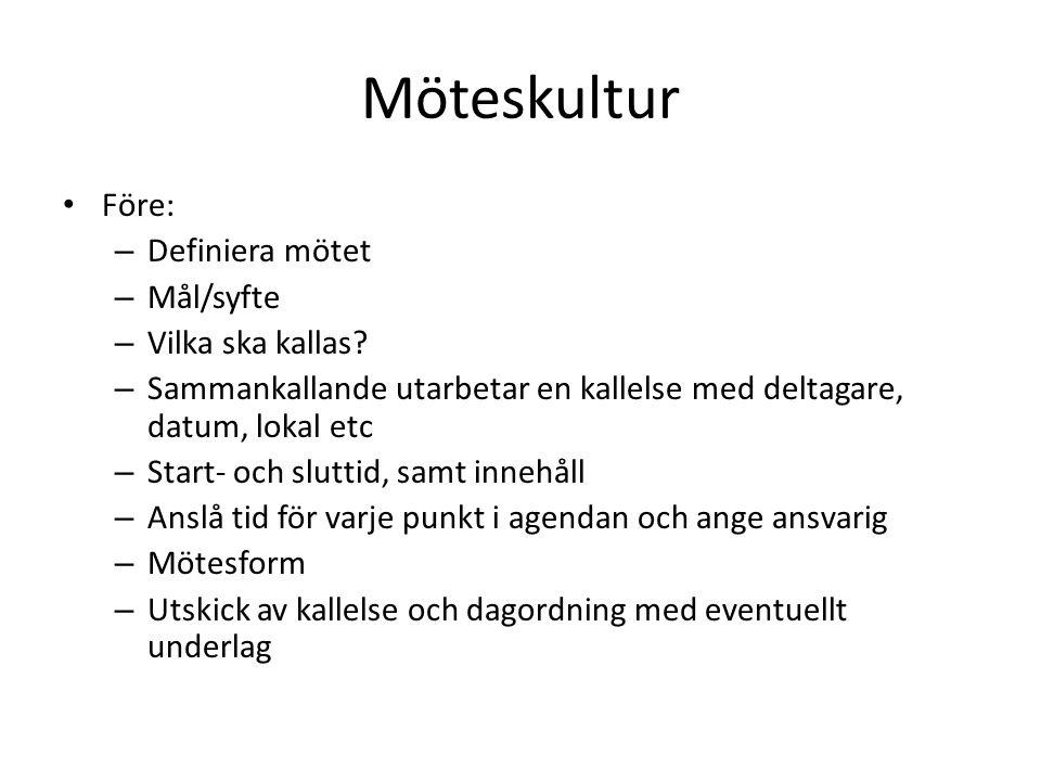 Möteskultur Före: – Definiera mötet – Mål/syfte – Vilka ska kallas? – Sammankallande utarbetar en kallelse med deltagare, datum, lokal etc – Start- oc