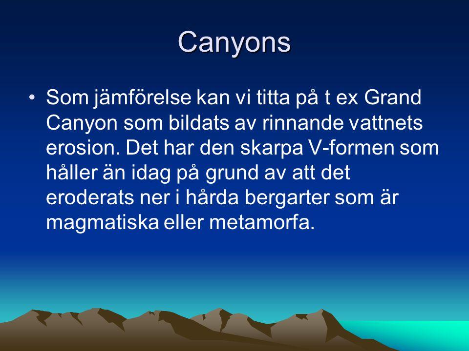 Canyons Som jämförelse kan vi titta på t ex Grand Canyon som bildats av rinnande vattnets erosion.