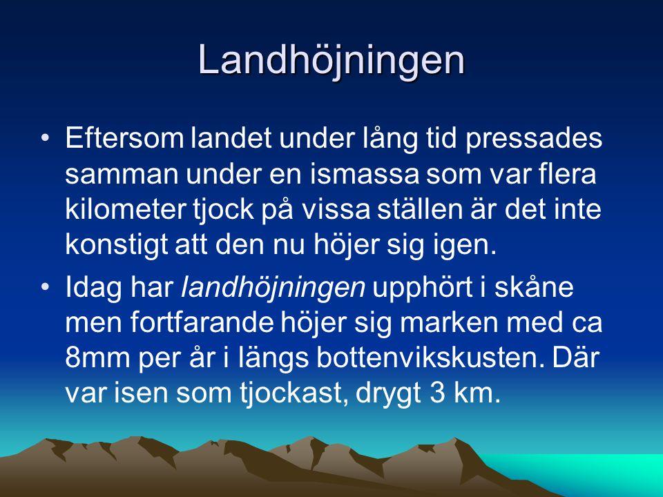 Landhöjningen Eftersom landet under lång tid pressades samman under en ismassa som var flera kilometer tjock på vissa ställen är det inte konstigt att den nu höjer sig igen.