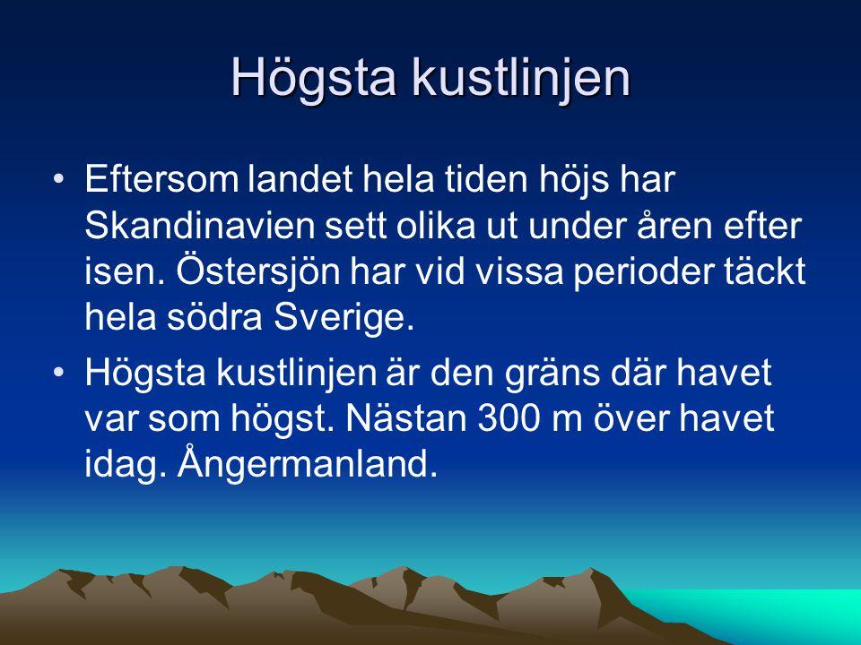 Högsta kustlinjen Eftersom landet hela tiden höjs har Skandinavien sett olika ut under åren efter isen.