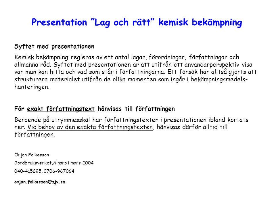 Lagar, förordningar, föreskrifter och allmänna råd Påfyllning avBekämpningRengöring avspruta FörordningarSFS 2006:1010 www.notisum.se KEMI www.kemi.se NaturvårdsverketSNFS 1997:2SNFS 1997:2 SNFS 1997:2 www.naturvardsverket.seAR 97:3AR 97:3 (AR 97:3) Arbetsmiljö-AFS 1998:6 AFS 1998:6 AFS 1998:6 verket www.av.se Jordbruksverket www.sjv.se Räddningsverket www.sr.se