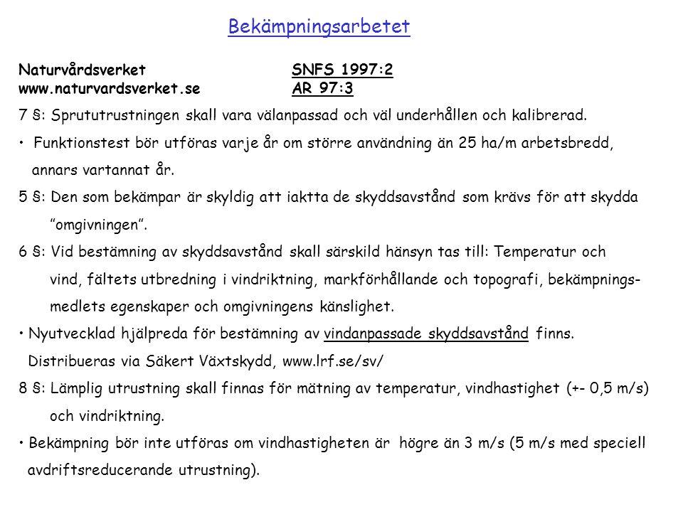 NaturvårdsverketSNFS 1997:2 www.naturvardsverket.seAR 97:3 7 §: Sprututrustningen skall vara välanpassad och väl underhållen och kalibrerad. Funktions