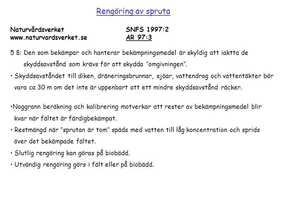 Rengöring av spruta NaturvårdsverketSNFS 1997:2 www.naturvardsverket.seAR 97:3 5 §: Den som bekämpar och hanterar bekämpningsmedel är skyldig att iakt