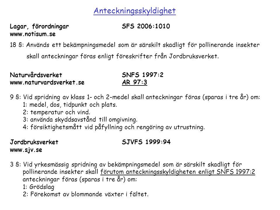 Lagar, förordningarSFS 2006:1010 www.notisum.se 18 §: Används ett bekämpningsmedel som är särskilt skadligt för pollinerande insekter skall anteckning
