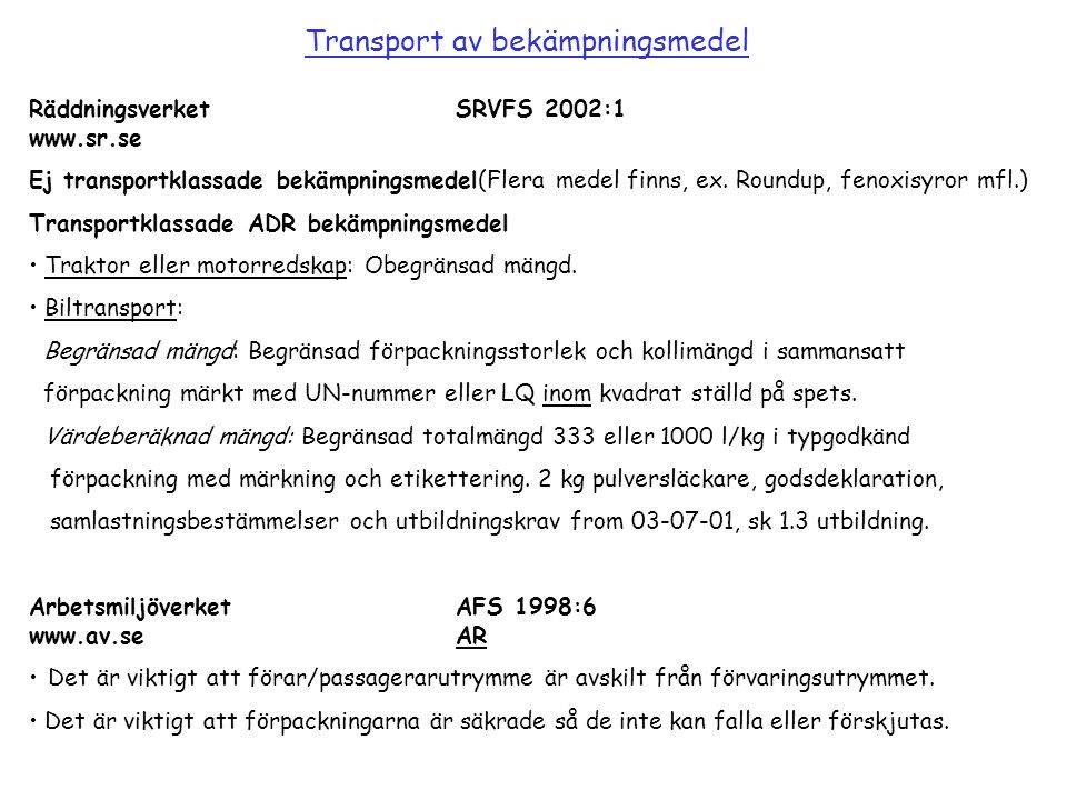 RäddningsverketSRVFS 2002:1 www.sr.se Ej transportklassade bekämpningsmedel(Flera medel finns, ex. Roundup, fenoxisyror mfl.) Transportklassade ADR be