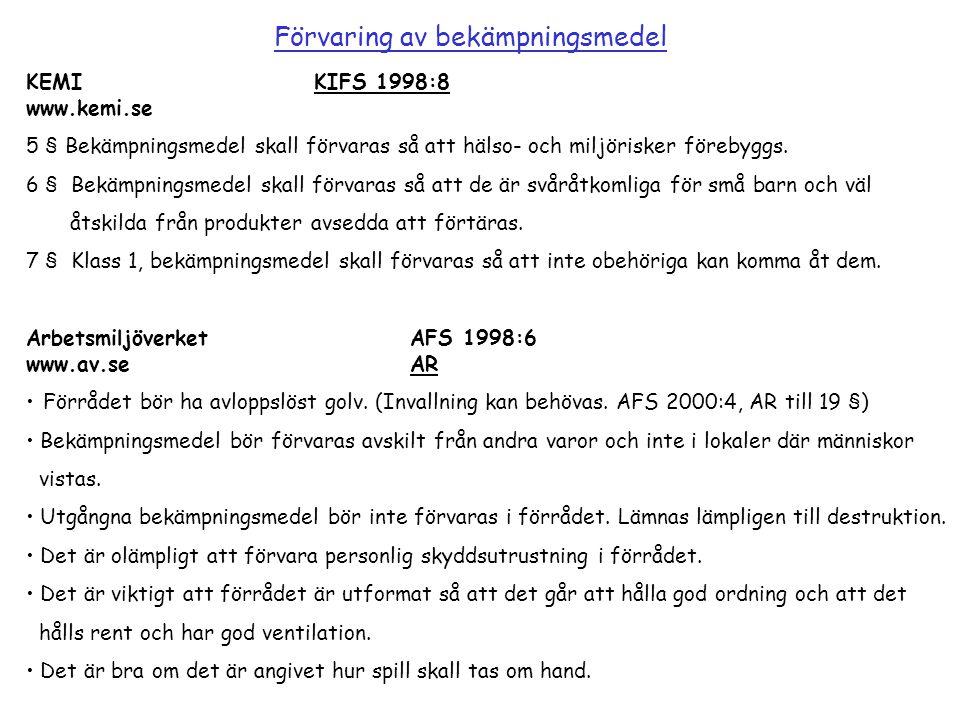 KEMIKIFS 1998:8 www.kemi.se 5 § Bekämpningsmedel skall förvaras så att hälso- och miljörisker förebyggs. 6 § Bekämpningsmedel skall förvaras så att de