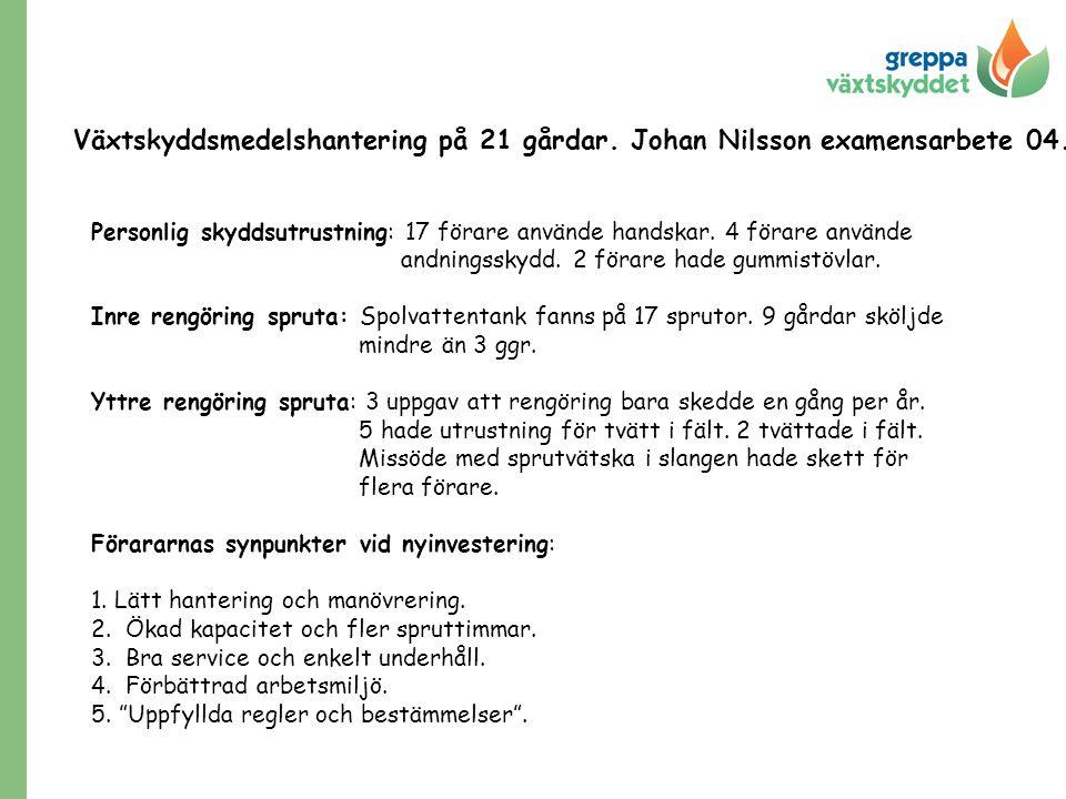 Växtskyddsmedelshantering på 21 gårdar. Johan Nilsson examensarbete 04. · Personlig skyddsutrustning: 17 förare använde handskar. 4 förare använde and
