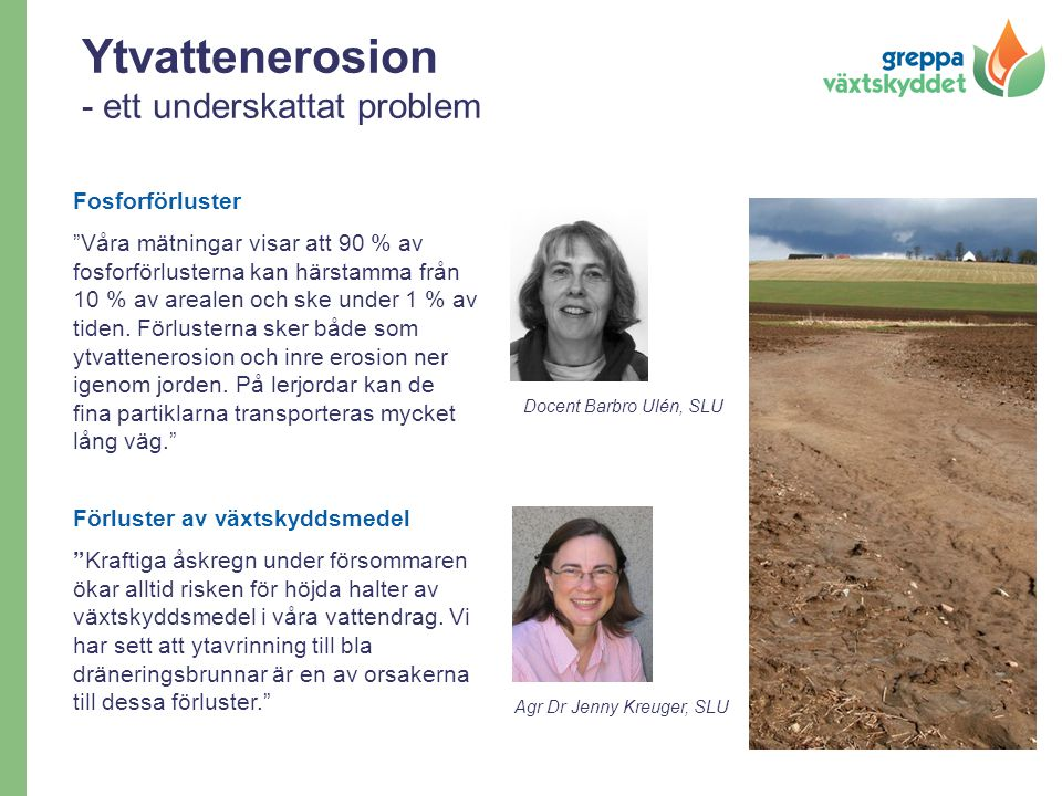 """Ytvattenerosion - ett underskattat problem Fosforförluster """"Våra mätningar visar att 90 % av fosforförlusterna kan härstamma från 10 % av arealen och"""