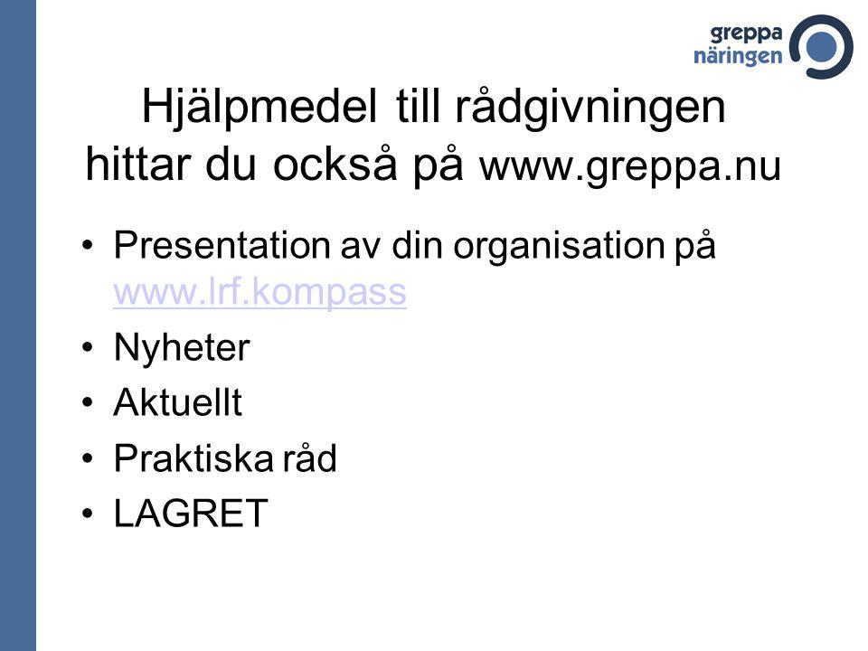 Hjälpmedel till rådgivningen hittar du också på www.greppa.nu Presentation av din organisation på www.lrf.kompass www.lrf.kompass Nyheter Aktuellt Praktiska råd LAGRET